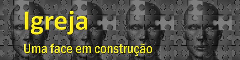 Igreja-uma-face-em-construcao